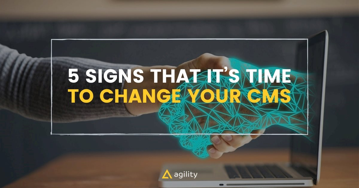 5 Signs That It's Time to Change Your CMS  on aglitycms.com