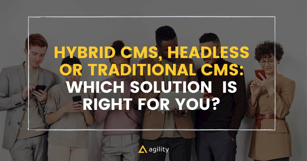 Which Content Management Solution is Right for You? headless traditional hybrid cms