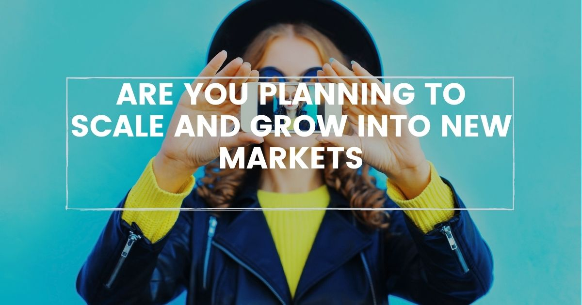 Are you planning to scale and grow into new markets