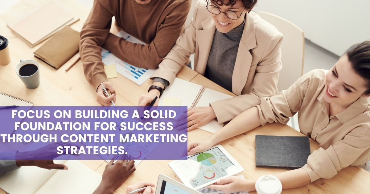 Building a solid foundation for success with content marketing