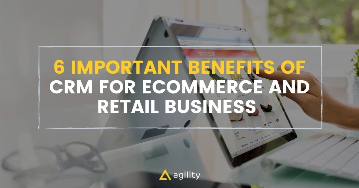6 Important Benefits of CRM for Ecommerce and Retail Business