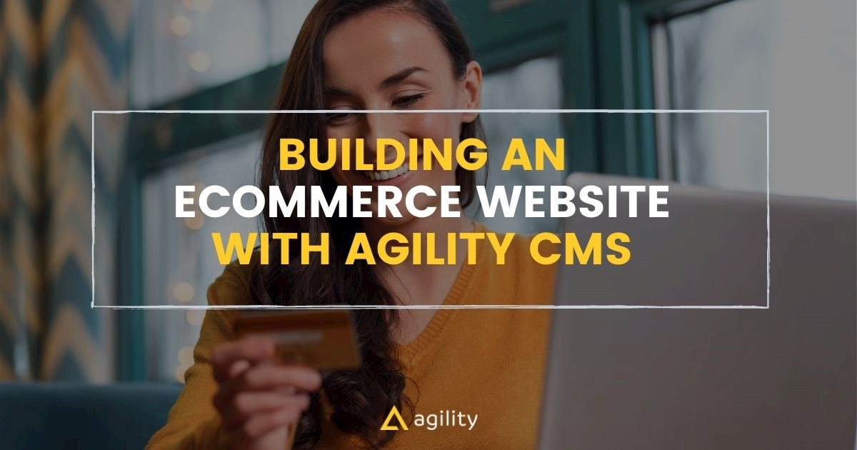 Building an Ecommerce Website with Agility CMS