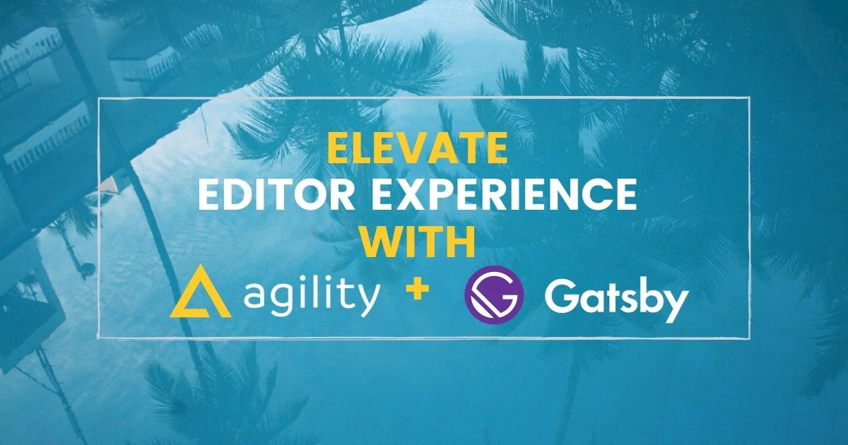 Elevate Editor Experience with Agility CMS and Gatsby