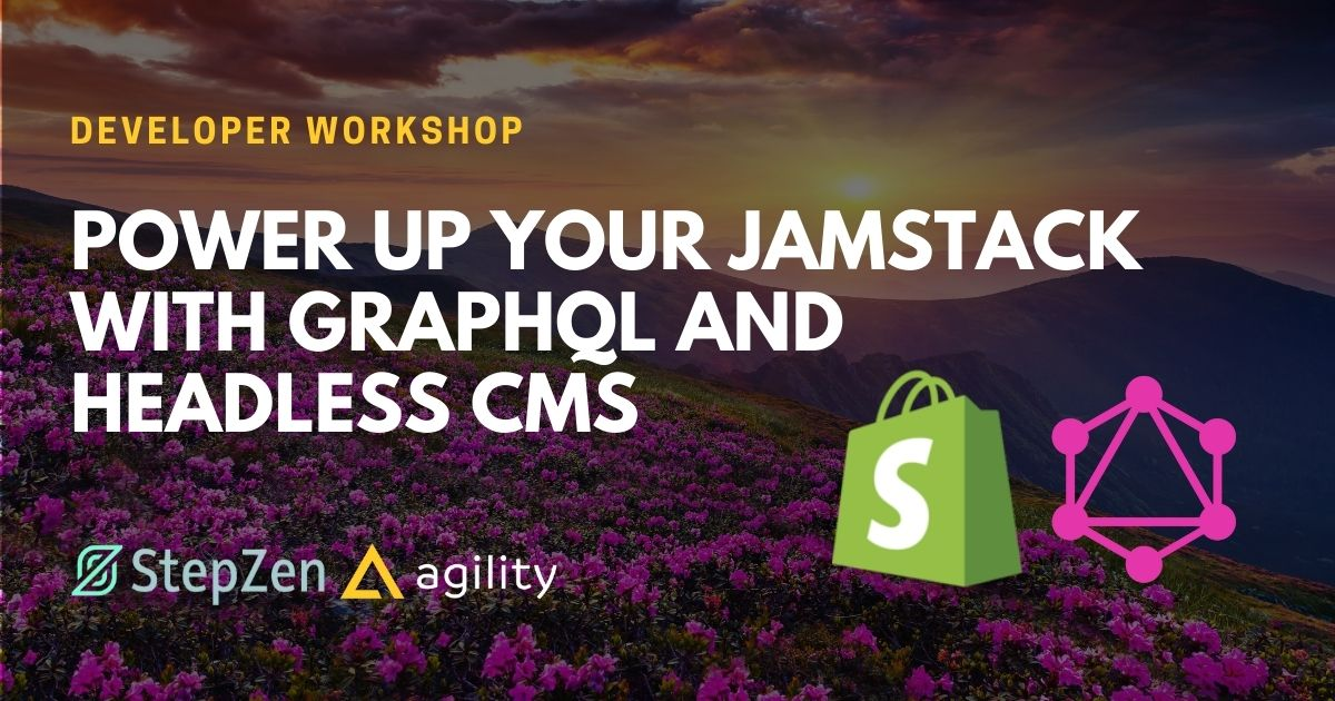 Power up your Jamstack Ecommerce with GraphQL, Shopify and Agility CMS using StepZen