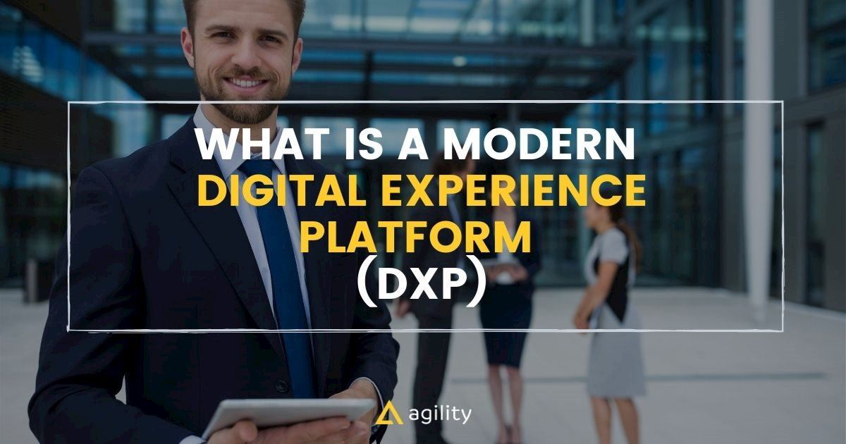What Is a Modern Digital Experience Platform (DXP)?
