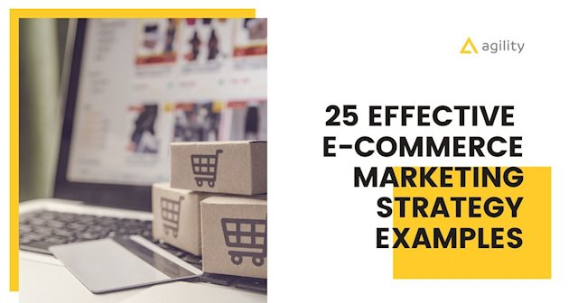25 Effective  E-Commerce Marketing Strategy Examples
