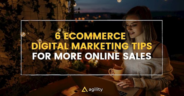 6 Ecommerce Digital Marketing Tips for More Online Sales