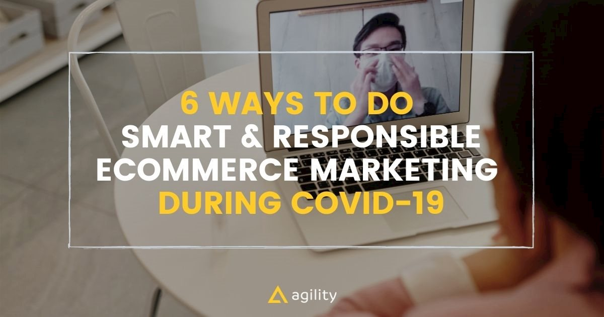 6 Ways To Do Smart & Responsible eCommerce Marketing During Covid-19