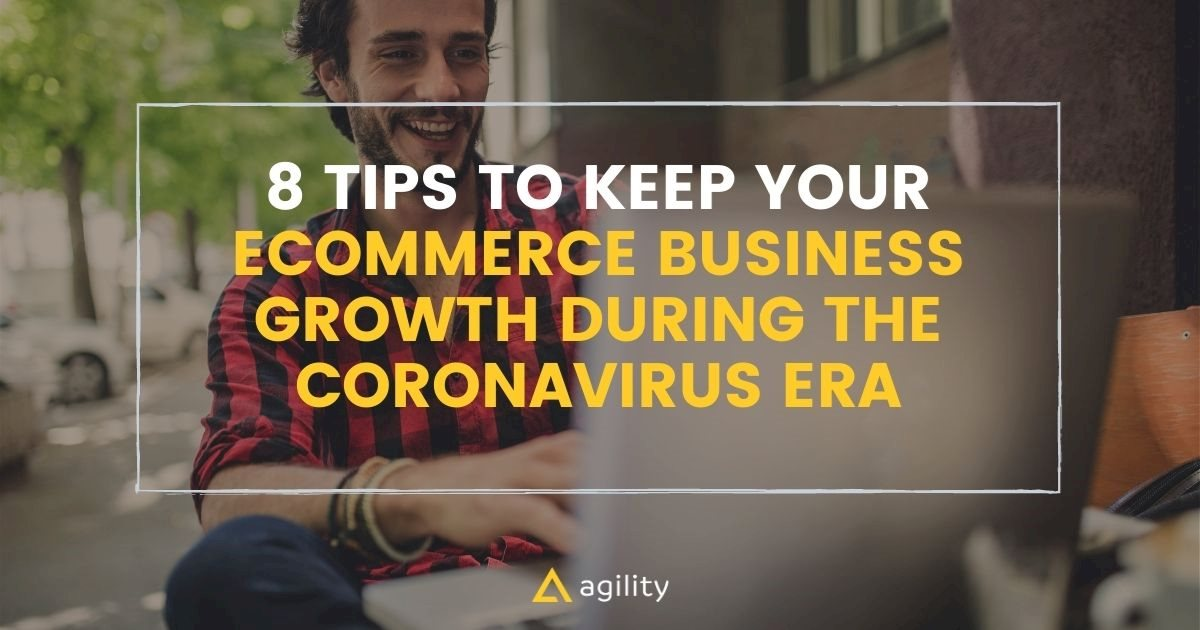 8 Tips to Keep Your Ecommerce Business Growth during the Coronavirus Era