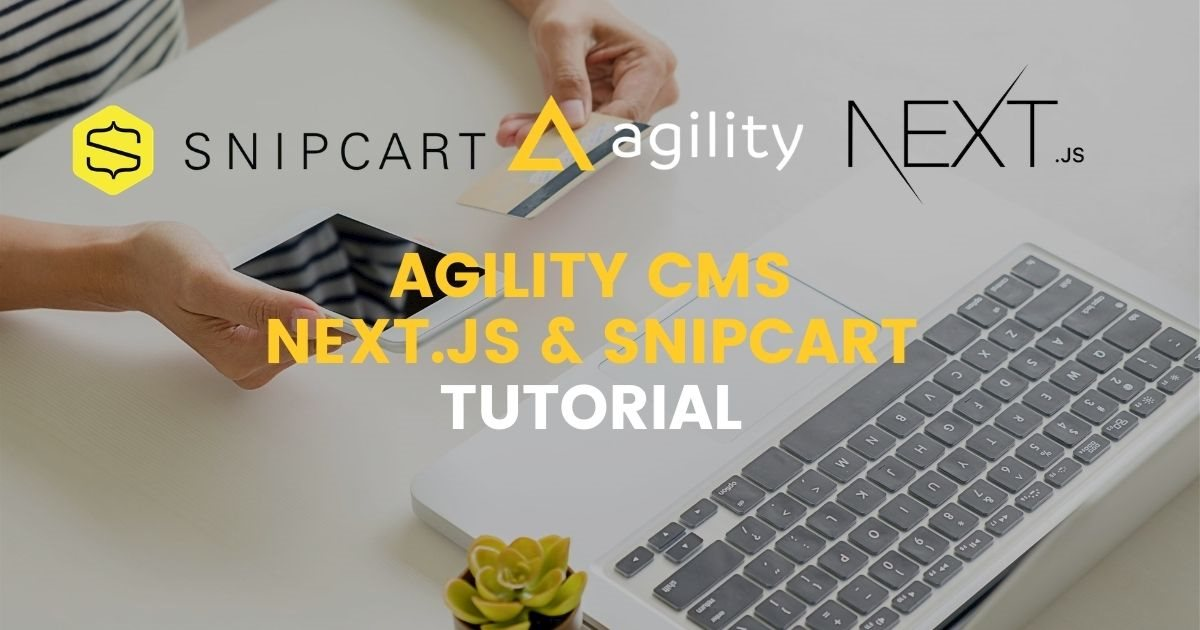 How to start with Headless Commerce: Agility CMS, Next.js & Snipcart Tutorial