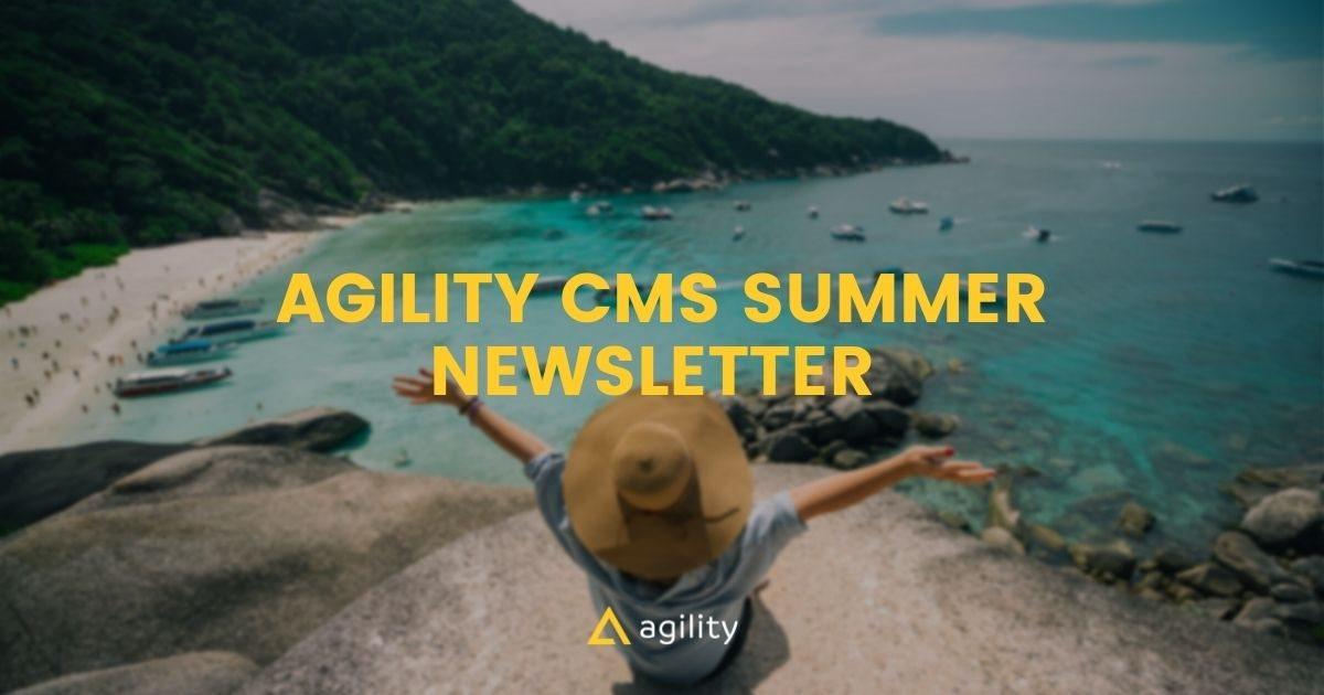 Agility CMS Summer 2021 Newsletter