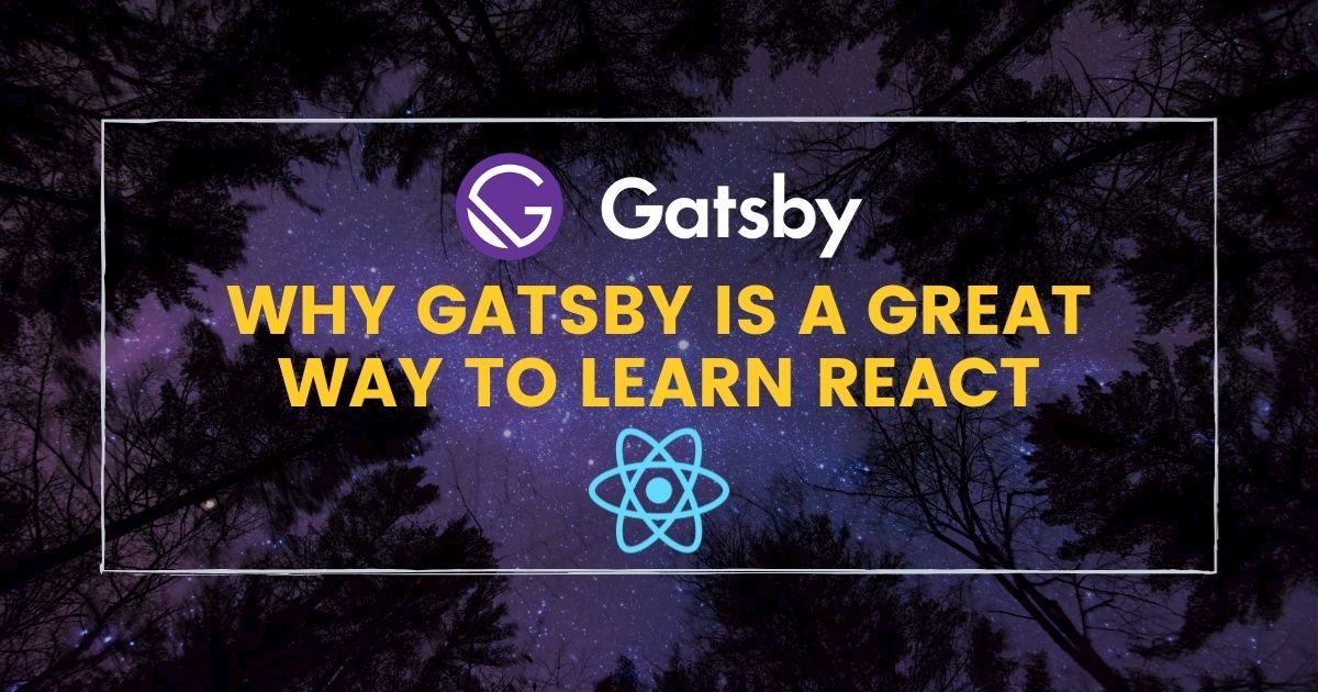 Gatsby is a Great Way to Learn React