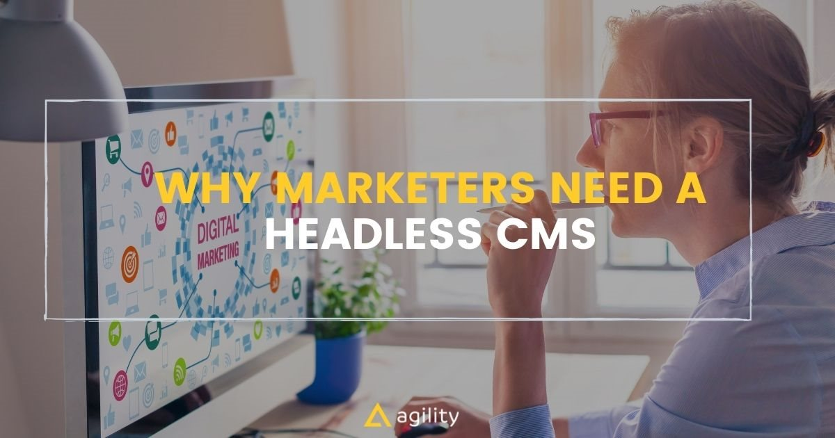 Why Marketers Need a Headless CMS