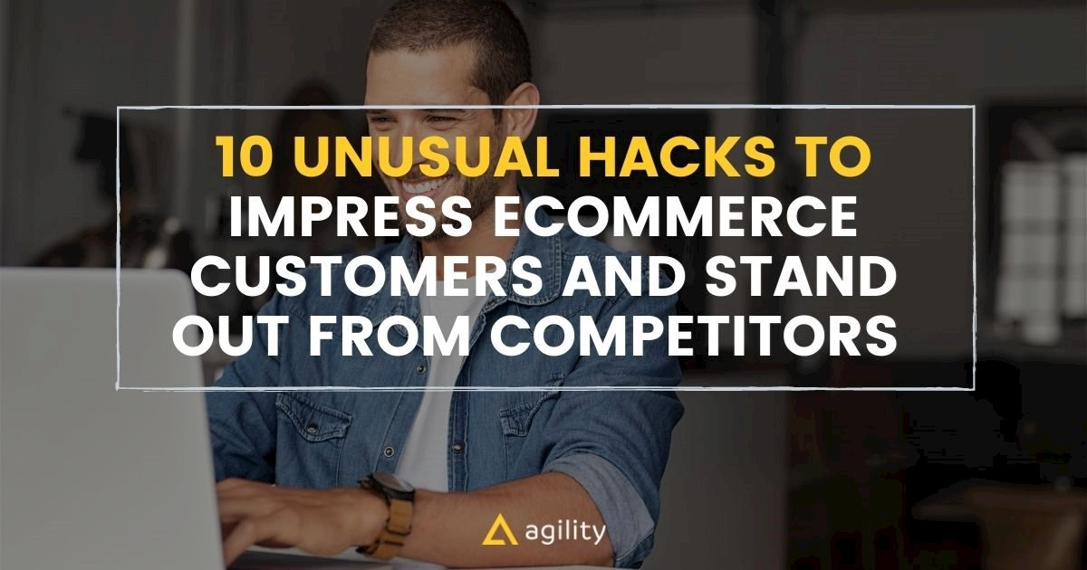 10 Unusual Ways to Impress Ecommerce Customers and Stand Out from Competitors