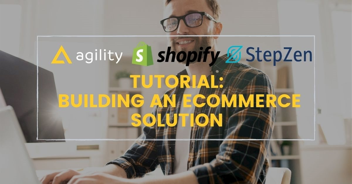 Tutorial: Building an eCommerce Solution with AgilityCMS, Shopify, and StepZen
