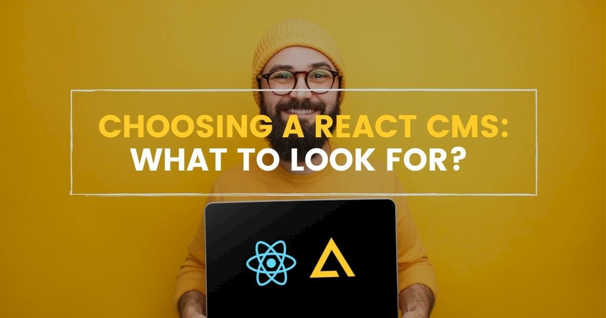 Choosing a React CMS: What to Look For?