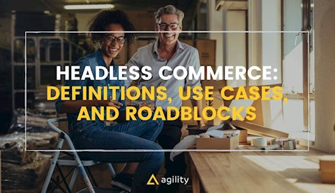 Headless Commerce Explained: Definitions, Use Cases, and Roadblocks