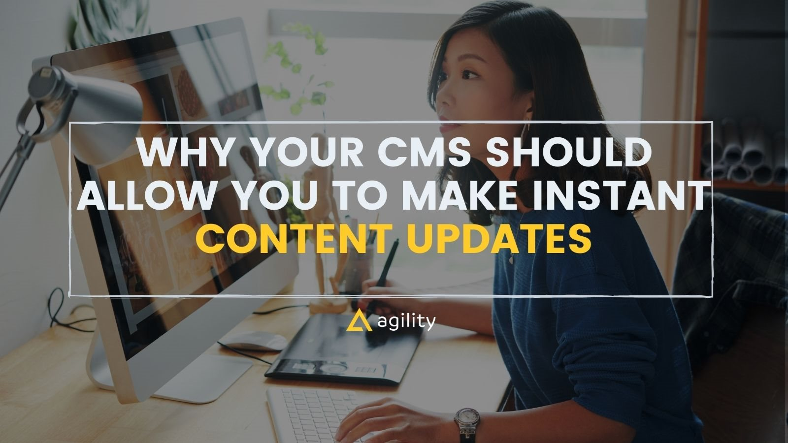 Why Your CMS Should Allow You To Make Instant Content Updates