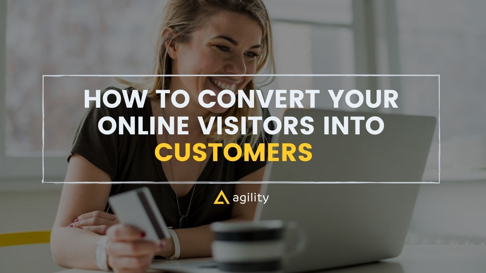 How to Convert Visitors into Customers  on agilitycms.com