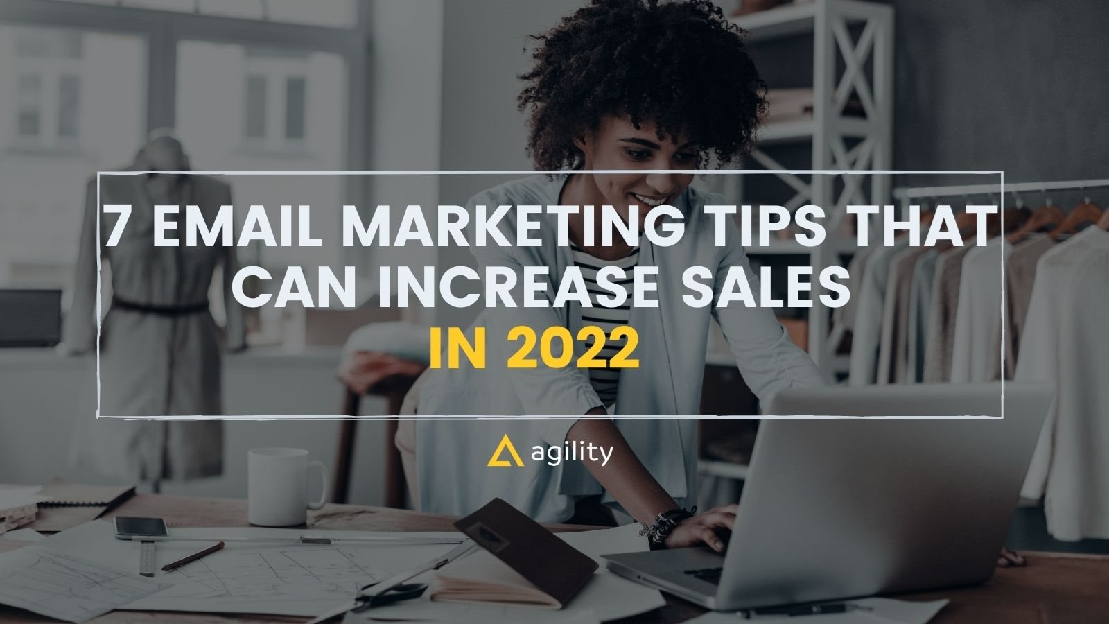 7 Email Marketing Tips That Can Increase Sales in 2022