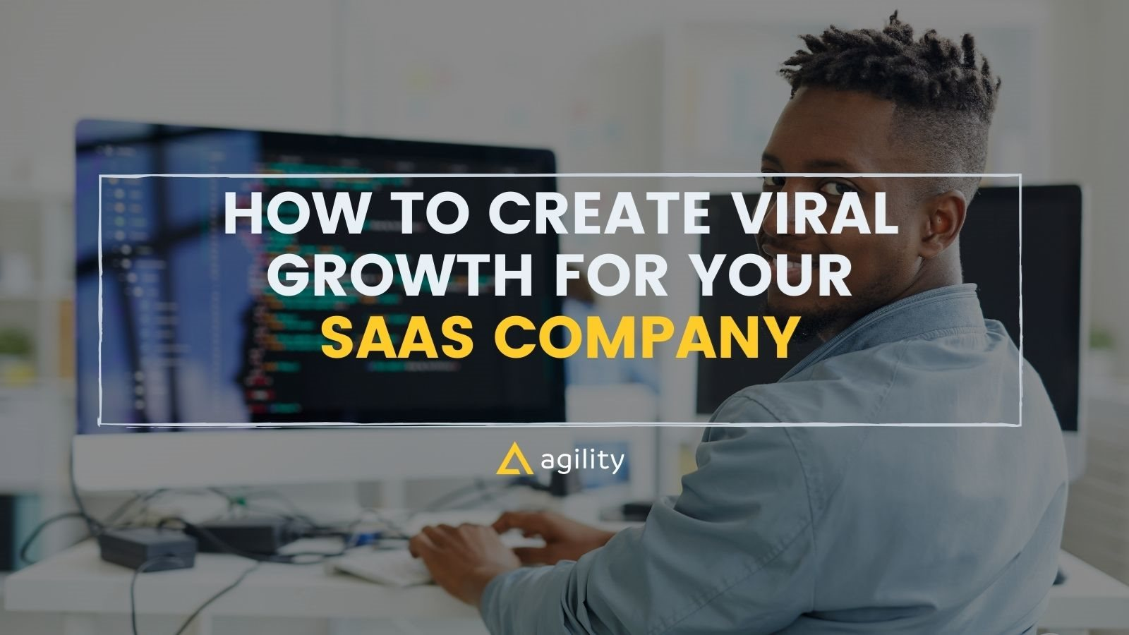 How to Create Viral Growth for Your SaaS Company