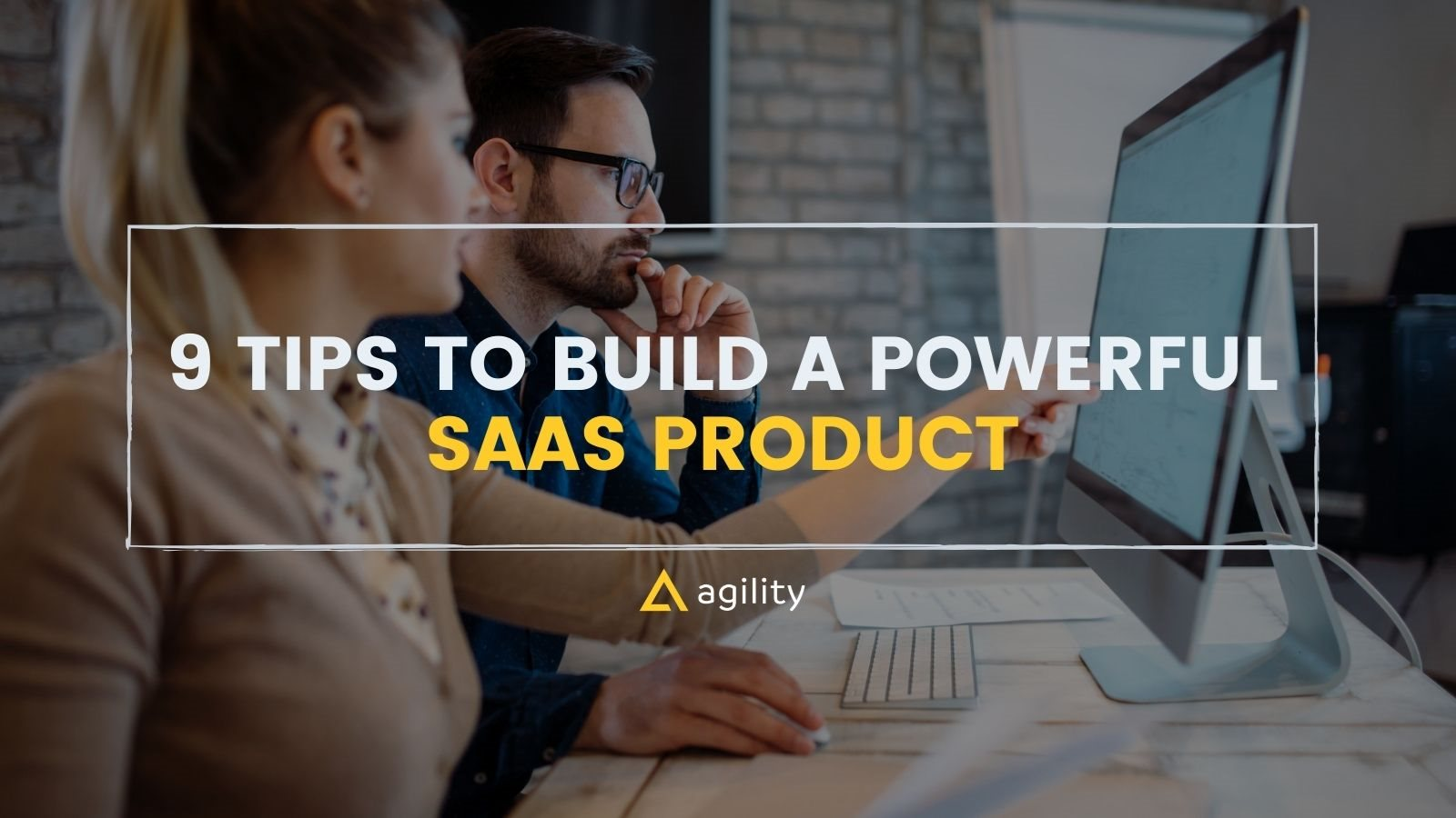 9 Tips to build a powerful SAAS product