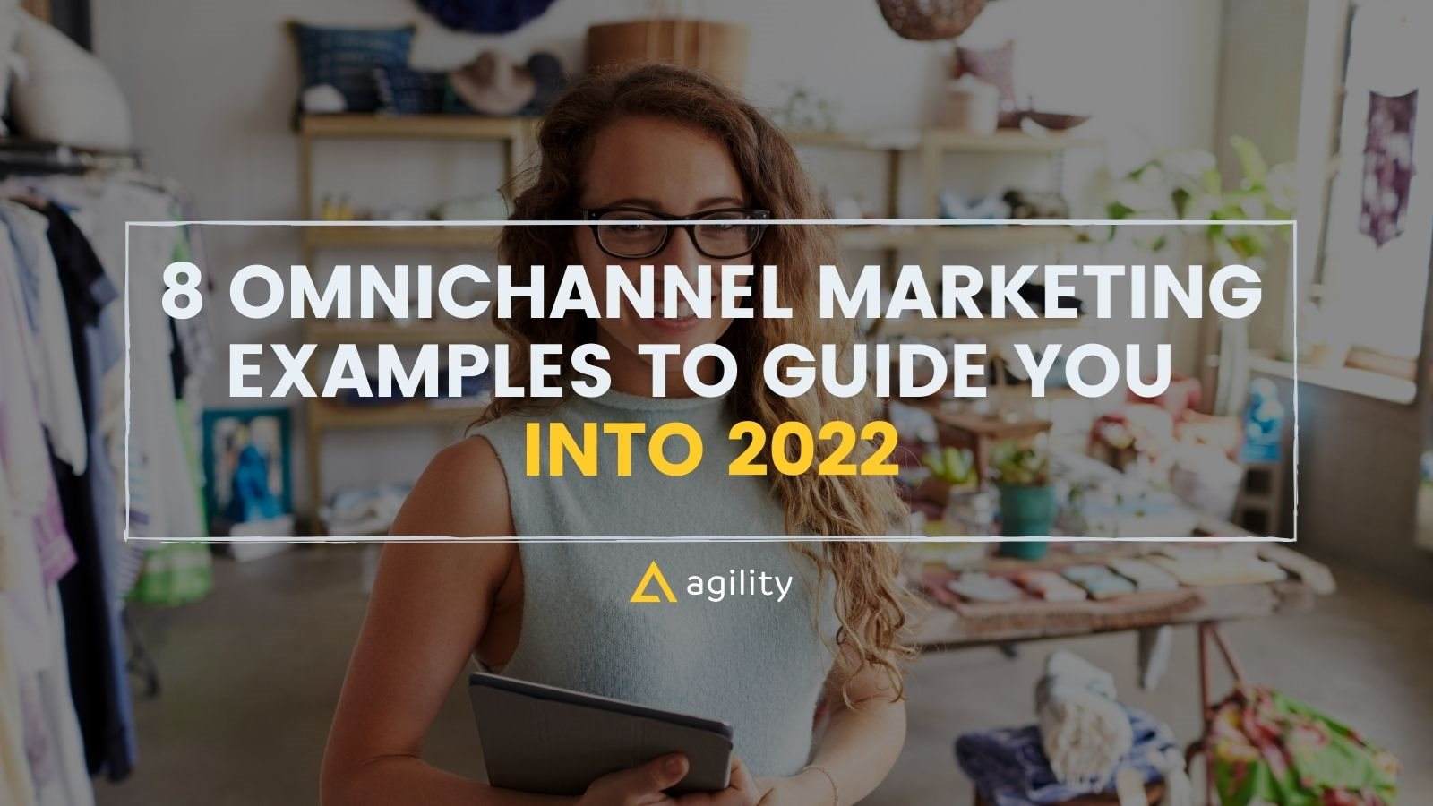 8 Omnichannel Marketing Examples To Guide You Into 2022