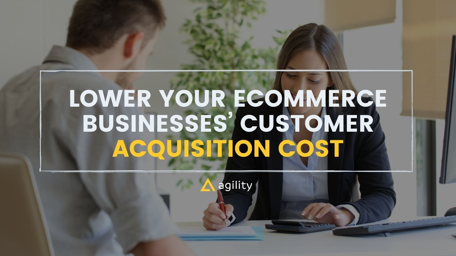 Lowering customer acquisition costs on agilitycms.com