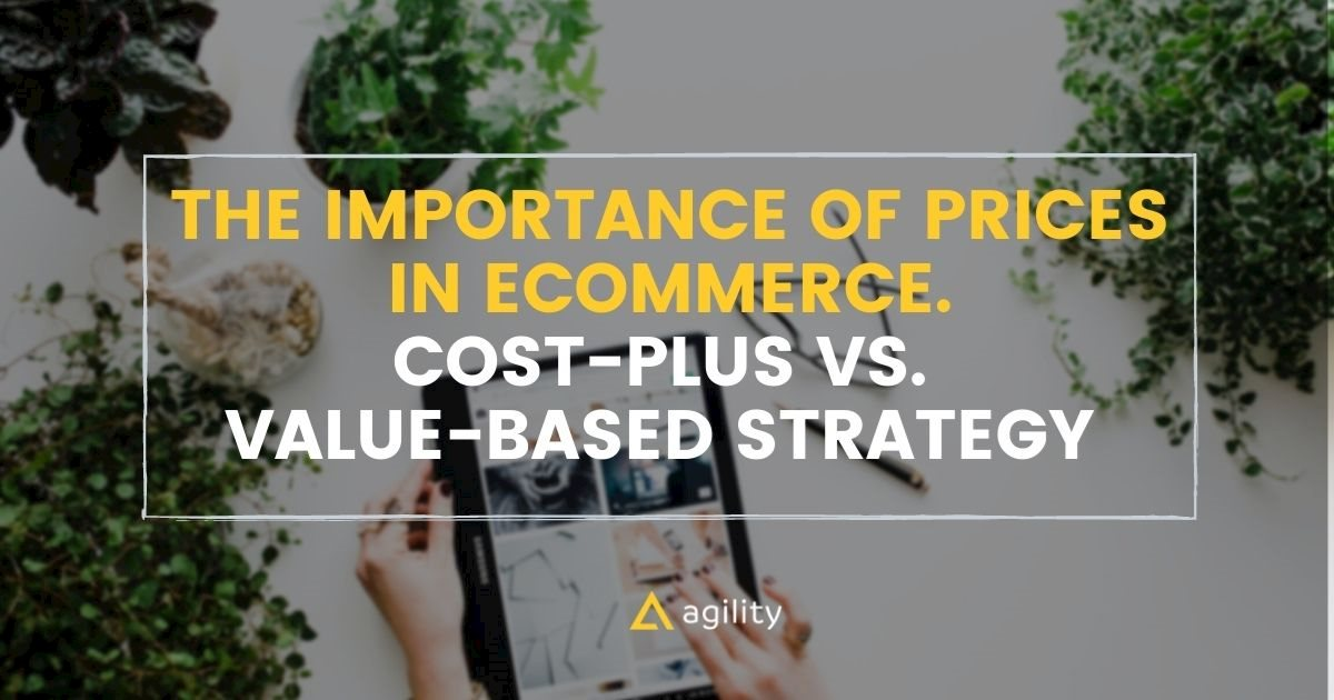 Importance of Prices in Ecommerce. Cost-Plus vs. Value-Based Strategy