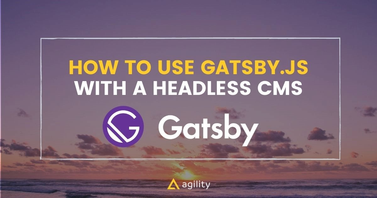 How to use Gatsby with a Headless CMS