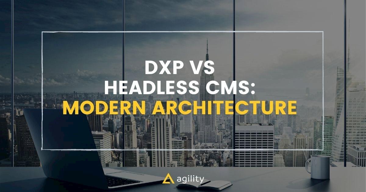 DXP vs Headless CMS: Modern DXP Architecture on agilitycms.com