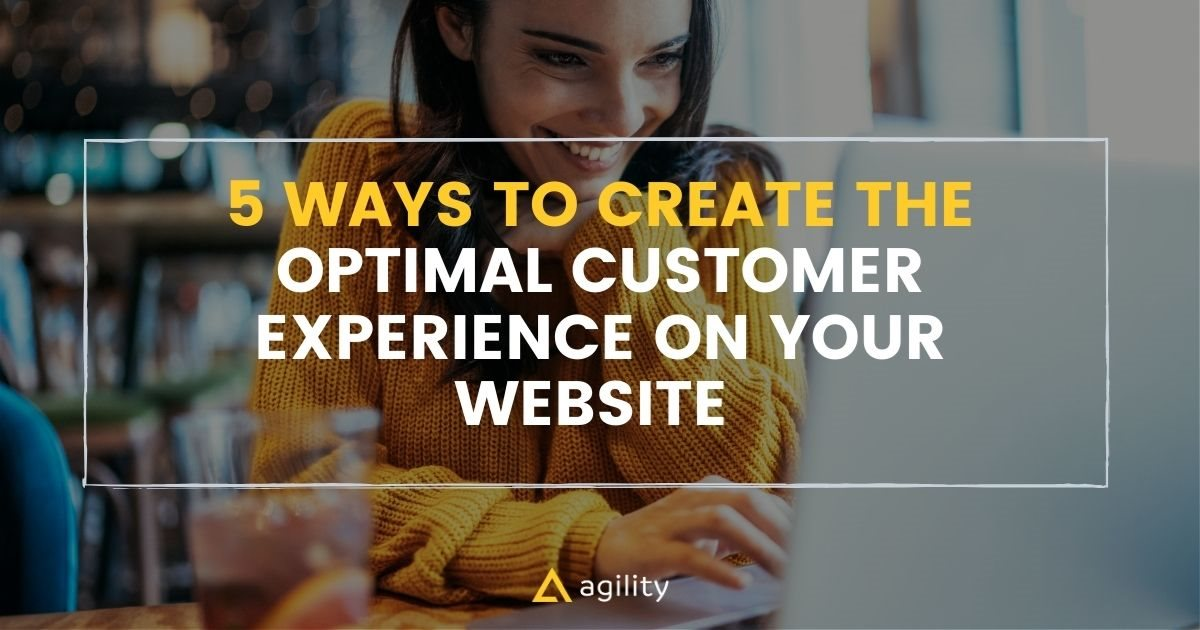 5 Ways to Create the Optimal Customer Experience on Your Website