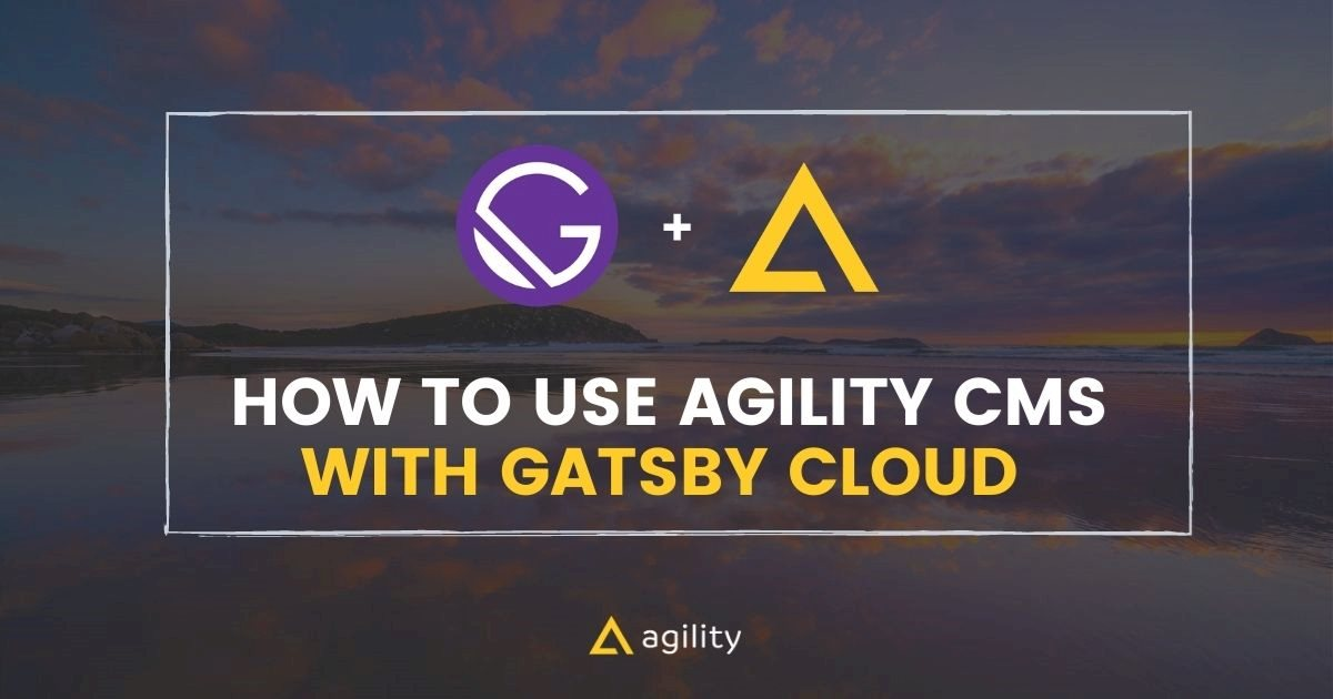 How to Use Agility CMS with Gatsby Cloud