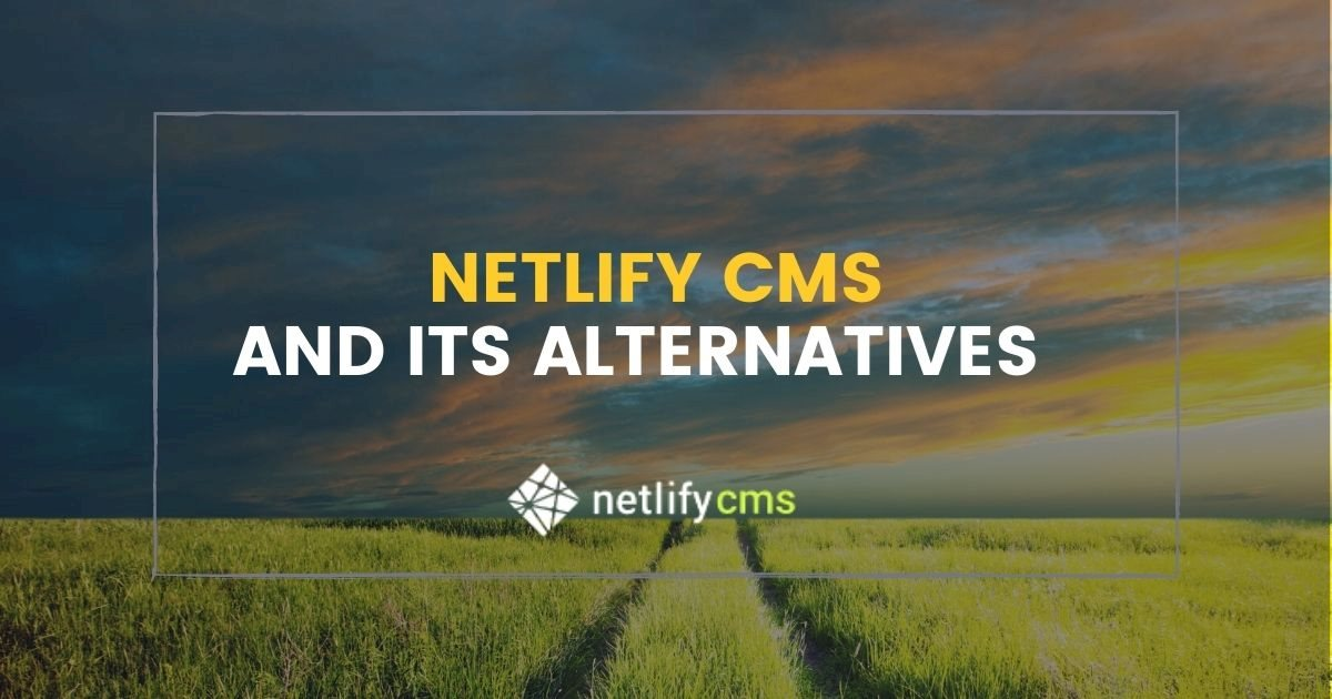Netlify CMS and Its Alternatives Comparison on agilitycms.com
