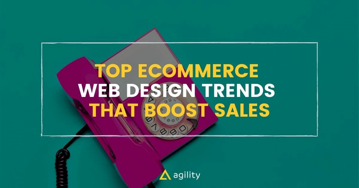 Top Ecommerce Web Design Trends that Boost Sales