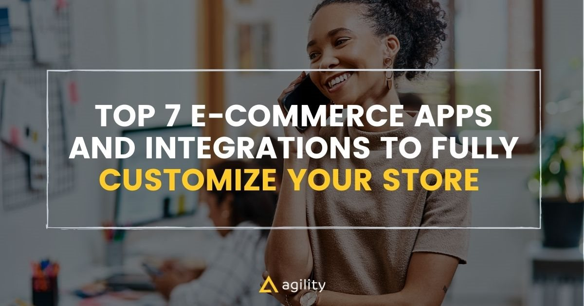 Top 7 E-Commerce Apps and Integrations to Fully Customize Your Store