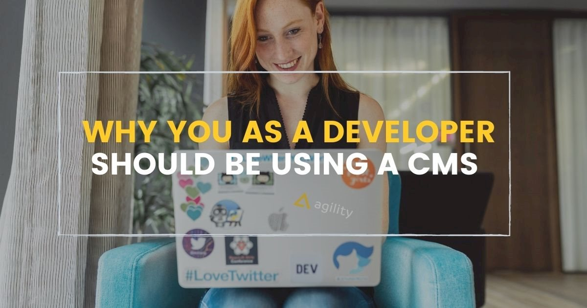 Why You as a Developer Should be Using a CMS