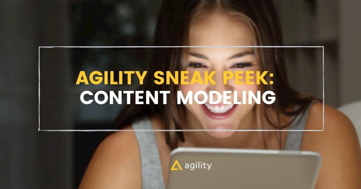 Agility Sneak Peek: Content Modeling