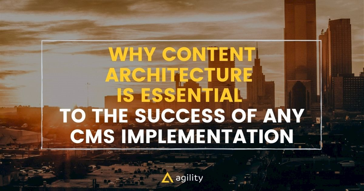 Why Content Architecture is Essential to the Success of CMS Implementations