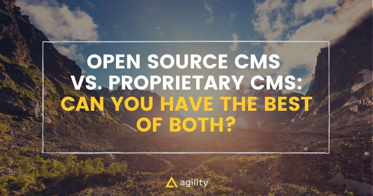 Open Source CMS vs. Proprietary CMS