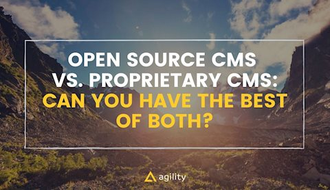Open Source CMS vs. Proprietary CMS: Can You Have the Best of Both?