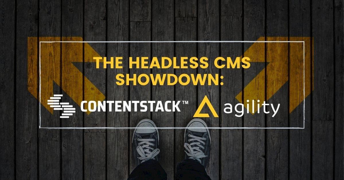 Contentstack vs. Agility CMS: Headless CMS Showdown