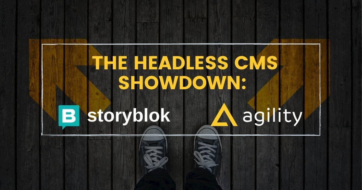 The Headless CMS Showdown: Storyblok  vs Agility CMS
