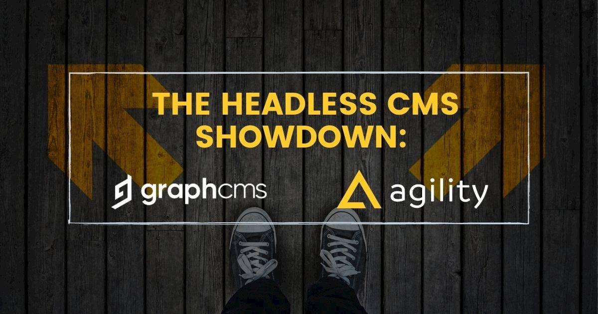 The Headless CMS Showdown: GraphCMS vs Agility CMS