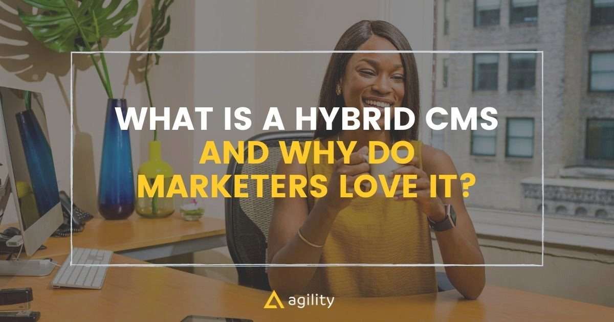 What Is a Hybrid CMS and Why Do Marketers Love It?