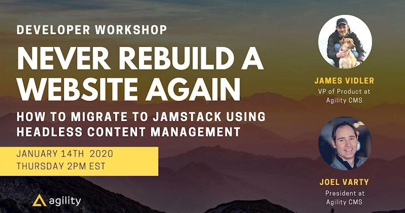 Never Rebuild Your Website From Scratch:  How to migrate to JAMstack using Agility CMS