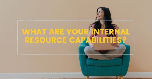What are your internal resource capabilities