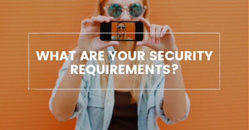 What are your security requirements